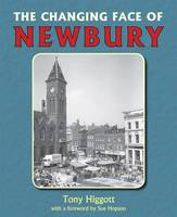Higgott, Tony - The Changing Face of Newbury - 9781846743405 - V9781846743405