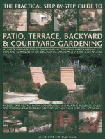 Clifton, Joan, Hendy, Jenny - The Practical Step-By-Step Guide To Patio, Terrace, Backyard & Courtyard Gardening: An Inspiring Sourcebook Of Classic And Contemporary Garden ... Outdoor Spaces Of Every Shape And - 9781846813665 - V9781846813665