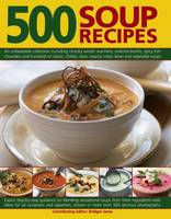 Jones, Bridget - 500 Soup Recipes: An Unbeatable Collection Including Chunky Winter Warmers, Oriental Broths, Spicy Fish Chowders And Hundreds Of Classic, Chilled, Clear, Cream, Meat, Bean And Vege - 9781846817267 - V9781846817267