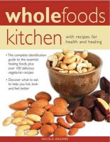 Nicola Graimes - Wholefoods Kitchen: With Recipes for Health and Healing - 9781846818578 - V9781846818578