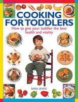 Lewis, Sara - Cooking for Toddlers: How To Give Your Toddler The Best Health And Vitality - 9781846819780 - V9781846819780