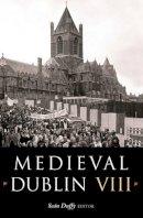 [Seán Duffy, editor] - Medieval Dublin VIII:  Proceedings of the Friends of Medieval Dublin Symposium, 2008 - 9781846820427 - V9781846820427