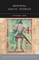 Katharine Simms - Medieval Gaelic Sources - 9781846821370 - V9781846821370