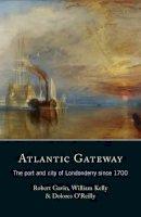 Robert Gavin - Atlantic Gateway:  The Port and City of Londonderry Since 1700 - 9781846821462 - V9781846821462