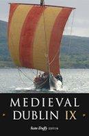 Seán Duffy (Editor) - Medieval Dublin, IX - 9781846821721 - V9781846821721