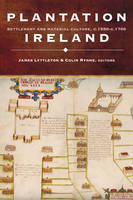 James Littleton, Colin Rynne (Editors) - Plantation Ireland:  Settlement and Material Culture, C.1550-c.1700 - 9781846821868 - V9781846821868