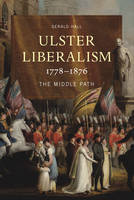 Gerald R. Hall - Ulster Liberalism, 1778-1876 The Middle Path - 9781846822025 - V9781846822025