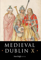 Seán Duffy (Editor) - Medieval Dublin, X:  Proceedings of the Friends of Medieval Dublin Symposium, 2008 - 9781846822209 - V9781846822209