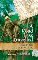 Clerkin, Aidan, Clerkin, Brendan - A Road Less Travelled: Tales of the Irish Missionaries - 9781846823176 - 9781846823176