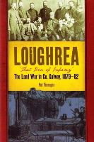 Finnegan, Pat - Loughrea, that den of infamy: The Land War in Co. Galway, 1879-82 - 9781846825125 - 9781846825125
