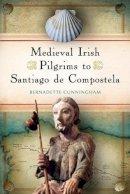Cunningham, Bernadette - Medieval Irish Pilgrims to Santiago de Compostela - 9781846827297 - V9781846827297