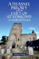 Young, Francis - Athassel Priory and the Cult of St Edmund in Medieval Ireland - 9781846828461 - 9781846828461