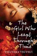 Yasutaka Tsutsui - The Girl Who Leapt Through Time. Yasutaka Tsutsui - 9781846881343 - V9781846881343