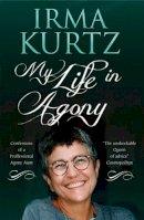 Kurtz, Irma - My Life in Agony: Confessions of a Professional Agony Aunt - 9781846883552 - V9781846883552