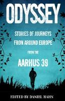Various Authors - Odyssey: Stories of Journeys from Around Europe by the Aarhus 39 - 9781846884290 - V9781846884290