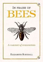 Birchall, Dr. Elizabeth - In Praise of Bees: A Cabinet of Curiosities - 9781846891922 - V9781846891922
