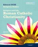 Hylton, Angela; et al. - Edexcel GCSE Religious Studies Unit 3A: Religion & Life - Catholic Christianity Student Book - 9781846904219 - V9781846904219