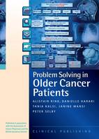 Alistair Ring, Janine Mansi, Danielle Harari, Tania Kalsi, Peter Selby - Problem Solving in Older Cancer Patients: A Case Study Based Reference and Learning Resource - 9781846921100 - V9781846921100