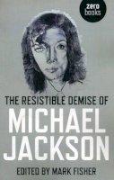 Fisher, Mark - The Resistible Demise of Michael Jackson - 9781846943485 - V9781846943485