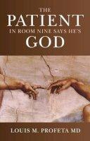 Profeta, Louis - The Patient in Room Nine Says He's God - 9781846943546 - V9781846943546