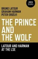 Latour, Bruno; Harman, Graham; Erdelyi, Peter - The Prince and the Wolf - 9781846944222 - V9781846944222