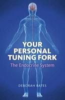 Bates, Deborah - Your Personal Tuning Fork: The Endocrine System - 9781846945038 - V9781846945038
