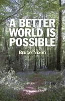 Nixon, Bruce - Better World is Possible - 9781846945144 - V9781846945144