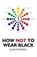 Standish, Jules - How Not to Wear Black - 9781846945618 - V9781846945618