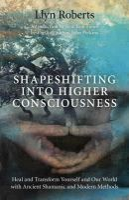 Roberts, Llyn - Shapeshifting into Higher Consciousness - 9781846948435 - V9781846948435