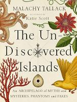 Malachy Tallack - The Un-Discovered Islands: An Archipelago of Myths and Mysteries, Phantoms and Fakes - 9781846973505 - V9781846973505
