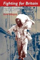 Killingray, David, Plaut, Martin - Fighting for Britain: African Soldiers in the Second World War - 9781847010476 - V9781847010476