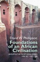 Phillipson, David W. - Foundations of an African Civilisation (Eastern Africa Series) - 9781847010889 - V9781847010889