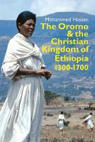 Mohammed Hassen - The Oromo and the Christian Kingdom of Ethiopia: 1300-1700 (Eastern Africa) - 9781847011619 - V9781847011619