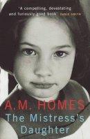 Homes, A. M. - The Mistress's Daughter: A Memoir - 9781847080110 - KEX0247145