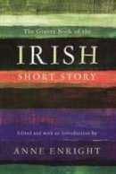 Enright, Anne - The Granta Book of the Irish Short Story - 9781847080974 - KEX0303523