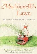 Mark Crick - Machiavelli's Lawn: The Great Writers' Garden Companion. Mark Crick - 9781847081346 - V9781847081346