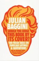 Baggini, Julian - Should You Judge This Book by Its Cover? - 9781847081551 - V9781847081551