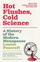 Louise Foxcroft - Hot Flushes, Cold Science: A History of the Modern Menopause - 9781847081711 - V9781847081711