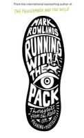 Rowlands, Mark - Running with the Pack: Thoughts from the Road on Meaning and Mortality - 9781847082022 - KOC0009107