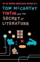Tom McCarthy - Tintin and the Secret of Literature - 9781847084224 - V9781847084224
