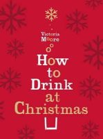 Victoria Moore - How to Drink at Christmas - 9781847084712 - V9781847084712