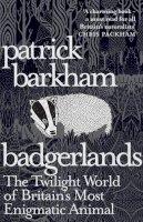 Barkham, Patrick - Badgerlands: The Twilight World of Britain's Most Enigmatic Animal - 9781847085054 - V9781847085054