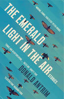 Antrim, Donald - The Emerald Light in the Air: Stories - 9781847086518 - V9781847086518