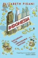 Pisani, Elizabeth - Indonesia etc.: Exploring the Improbable Nation - 9781847086556 - V9781847086556