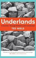 Nield, Ted - Underlands: A Journey Through Britain's Lost Landscape - 9781847086723 - V9781847086723