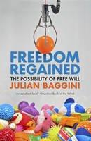 Baggini, Julian - Freedom Regained: The Possibility of Free Will - 9781847087188 - V9781847087188