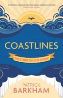 Barkham, Patrick - Coastlines: The Story of Our Shore - 9781847088994 - V9781847088994