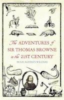 Hugh Aldersey-Williams - The Adventures of Sir Thomas Browne in the 21st Century - 9781847089007 - V9781847089007