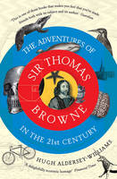 Aldersey-Williams, Hugh - The Adventures of Sir Thomas Browne in the 21st Century - 9781847089021 - V9781847089021