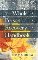 Drew, Emma - The Whole Person Recovery Handbook - 9781847093240 - V9781847093240